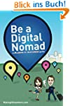 Be a Digital Nomad: A Making It Anywh...