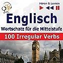 100 Irregular Verbs - Englisch Wortschatz - Mittelstufe / Niveau A2-B2 (Hören & Lernen) Hörbuch von Dorota Guzik Gesprochen von:  Maybe Theatre Company