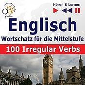 Englisch - Wortschatz für die Mittelstufe: 100 Irregular Verbs - Niveau A2-B2 (Hören & Lernen) | Dorota Guzik
