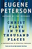 Christ Plays in Ten Thousand Places (0340954884) by Eugene H. Peterson