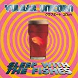 Sleep With the Fishes By Vulgar Unicorn (1996-10-18)