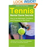 Tennis Mental Game Secrets. How to be Motivated, Confident and Prepared on the Court.