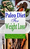 Paleo Diet for Weight Loss (Paleo Diet for Beginners, Paleo Diet for Athletes, Paleo Diet Cookbook, Paleo Diet Food List, Paleo Diet Recipes): How to Lose ... Diet for Life (Paleo Diet, Weight Loss)