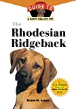 Eileen M. Bailey The Rhodesian Ridgeback: An Owner's Guide to a Happy Healthy Pet