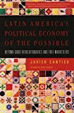 img - for Latin America's Political Economy of the Possible: Beyond Good Revolutionaries and Free-Marketeers Paperback - September 28, 2007 book / textbook / text book