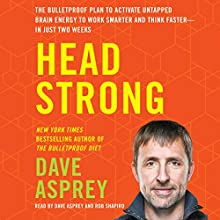 Head Strong: The Bulletproof Plan to Activate Untapped Brain Energy to Work Smarter and Think Faster - in Just Two Weeks Audiobook by Dave Asprey Narrated by Dave Asprey, Rob Shapiro