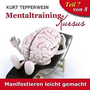 Manifestieren leicht gemacht (Mentaltraining-Kursus - Teil 7) Hörbuch