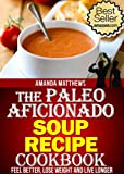 The Paleo Aficionado Soup Recipe Cookbook (The Paleo Diet Meal Recipe Cookbooks)