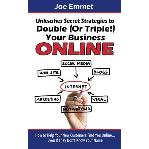 Joe Emmet Unleashes Secret Strategies to Double (Or Triple!) Your Business Online: How to Help Your New Customers...
