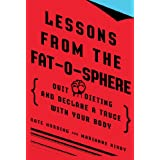 Lessons from the Fat-o-sphere: Quit Dieting and Declare a Truce with Your Body ~ Kate Harding