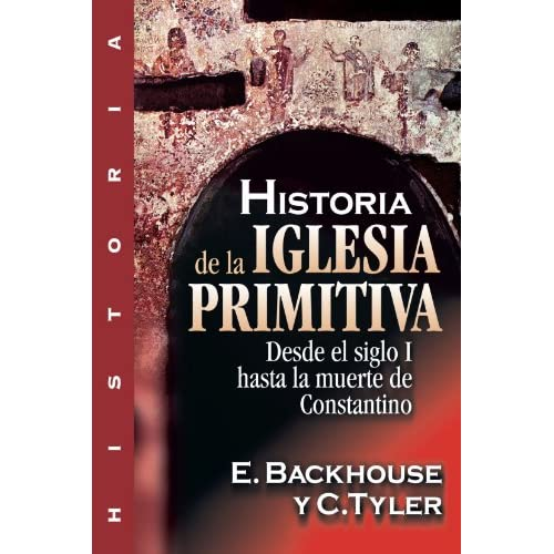 History of the Early Church: To the Death of Constantine (Historia) (Spanish Edition) E. Backhouse and YC Tyler