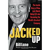 Jacked Up: The Inside Story of How Jack Welch Talked GE into Becoming the World's Greatest Company ~ Bill Lane