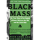 Black Mass: The True Story of an Unholy Alliance Between the FBI and the Irish Mobby Dick Lehr