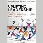Uplifting Leadership: How Organizations, Teams, and Communities Raise Performance | Andy Hargreaves,Alan Boyle,Alma Harris