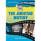 The Amistad Mutiny: From the Court Case to the Movie (Famous Court Cases That Became Movies)