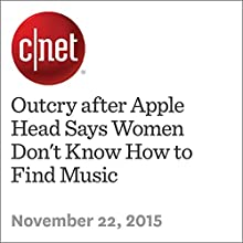 Outcry after Apple Head Says Women Don't Know How to Find Music (       UNABRIDGED) by Chris Matyszczyk Narrated by Rex Anderson