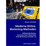 "Moderne Online-Marketing-Methoden: Affiliate Marketing, Suchmaschinen Marketing, Viral Marketing und Web 2.0von ""Diana Schmahl"""