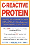 C-Reactive Protein : Everthing You Need to Know About It and Why It's More Important Than Cholesterol to Your Health