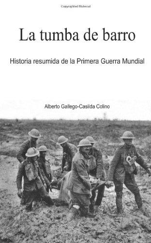 La tumba de barro: Historia resumida de la Primera Guerra Mundial (Spanish Edition)
