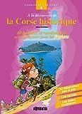 echange, troc Alain Gauthier - A la découverte de la Corse historique : Trente balades et randonnées accompagnées pour les juniors
