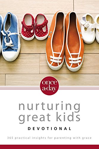 Once-a-Day Nurturing Great Kids Devotional: 365 Practical Insights for Parenting With Grace