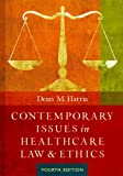 Contemporary Issues in Healthcare Law and Ethics, Fourth Edition