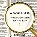Whodun Did It? Grammar Mysteries You Can Solve Audiobook by Dallas Addison Narrated by Stephen Colegrove