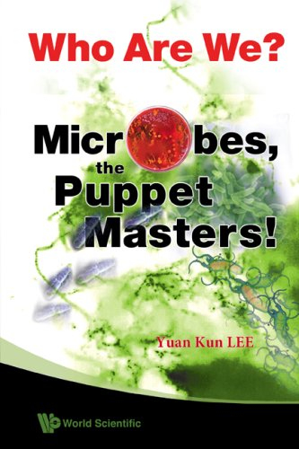 Who Are We? Microbes, The Puppet Masters!