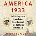 America 1933: The Great Depression, Lorena Hickok, Elanor Roosevelt, and the Shaping of the New Deal (       UNABRIDGED) by Michael Golay Narrated by Robert Fass