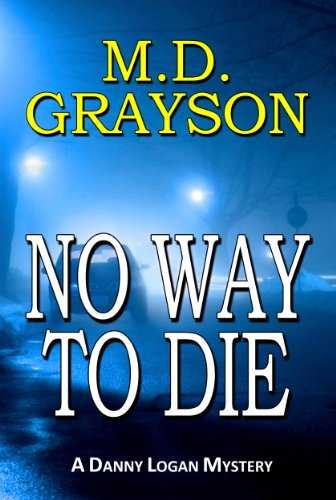 Lunch Time Reading – Enjoy This Free Excerpt From KND Thriller of The Week: NO WAY TO DIE by M.D. Grayson – 4.6 Stars on 39 Reviews! Just $2.99 on Kindle!