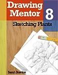 Drawing Mentor 8, Sketching Plants (E...