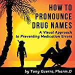 How to Pronounce Drug Names: A Visual Approach to Preventing Medication Errors | Tony Guerra
