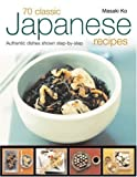 img - for 70 Classic Japanese Recipes: From sushi to noodles, from miso soup to tempura--authentic dishes explained step-by-step with 250 color photographs by Ko, Masaki (2008) Paperback book / textbook / text book