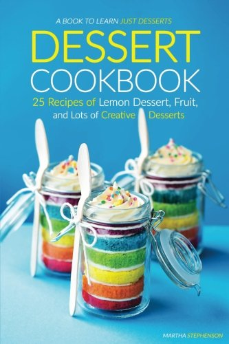 Dessert Cookbook: 25 Recipes of Lemon Dessert, Fruit, and Lots of Creative Desserts - A Book to Learn Just Desserts (Fruit Lemon compare prices)