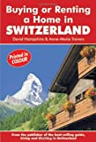 Buying or Renting a Home in Switzerland: A Survival Handbook (Buying a Home) David Hampshire