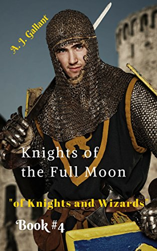 Book: Knights of the Full Moon (Of Knights and Wizards Book 4) by A. J. Gallant