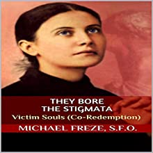 They Bore the Stigmata: Victim Souls (Co-Redemption) Audiobook by Michael Freze Narrated by  Voice Cat LLC by Doug Spence