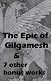 The Epic of Gilgamesh & seven other Bonus Works: THE ILIAD OF HOMER, THE ODYSSEY, HELEN OF TROY, THE REPUBLIC, THE PRINCE, JULIUS CAESAR, THE AENEID (English Edition)