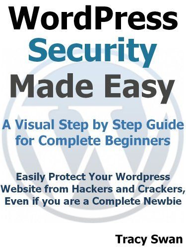 WordPress Security Made Easy - A Visual Step by Step Wordpress Guide for Complete Beginners (WordPress Made Easy)