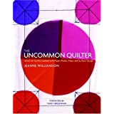The Uncommon Quilter: Small Art Quilts Created with Paper, Plastic, Fiber, and Surface Design ~ Jeanne Williamson