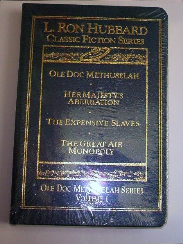 Ole Doc Methuselah Series Volume 1 (Ole Doc Methuselah, Her Majesty's Aberration, The Expensive Slaves, The Great Air Monopoly) (L. Ron Hubbard Classic Fiction Series, Ole Doc Methuselah Series Volume 1), L. Ron Hubbard