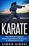 Karate: The Ultimate Beginners Guide to Mastering Karate in 30 Minutes or Less (Karate - Karate for Beginners - Tai Chi - Martial Arts - How to Fight - Self Defense - Taoism)
