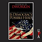 Is Democracy Possible Here?: Principles for a New Political Debate | Ronald Dworkin