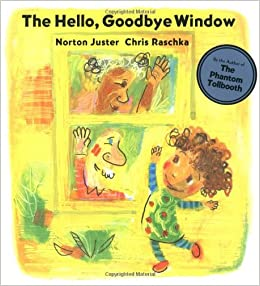 http://www.amazon.com/Hello-Goodbye-Window-Norton-Juster/dp/0786809140