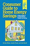Consumer Guide to Home Energy Savings: All New Listings of the Most Efficient Products You Can Buy (0918249465) by Jennifer Thorne