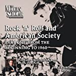 The Modern Scholar: Rock 'n' Roll and American Society: Part One: From the Beginning to 1960 | William McKeen