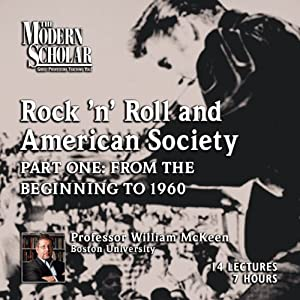 The Modern Scholar: Rock 'n' Roll and American Society: Part One: From the Beginning to 1960 | [William McKeen]