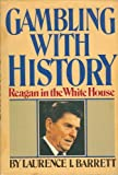 Gambling With History: Ronald Reagan in the White House
