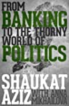 Shaukat Aziz: From Banking to the Tho...