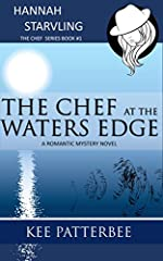 The Chef At The Water's Edge: Hannah Starvling- The Chef Mysteries (Mystery, Murder and Romance Series Book Book 1)